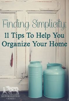 'Cause life doesn't have to be chaotic and out of control!--->>> Finding Simplicity: 11 Tips To Help Your Organize Your Home (and Homestead!)