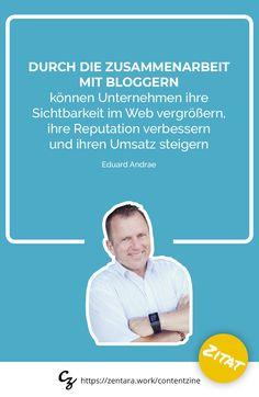 Durch die Zusammenarbeit mit Bloggern können Unternehmen ihre Sichtbarkeit im Web vergrößern, ihre Reputation verbessern und ihren Umsatz steigern. - Eduard Andrae  #zitat #marketing #spruch #quote