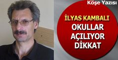 İlyas Kambalı Yazdı: Eyvah okullar açılıyor...