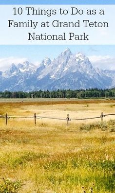 If you've got national parks on your mind, here are 10 great things to do as a family at Grand Teton National Park in Wyoming.
