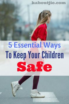 5 Essential Ways To Keep Your Children Safe We have many responsibilities as parents and the number one priority is to ensure our children's safety.#parenting#childsafety#keepchildrensafe#keepkidssafe