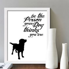 Dog printable art Be the person your dog by BeePrintableQuoteArt