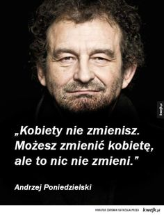 Andrzej Poniedzielski Polish Memes, Tabu, Powerful Words, Man Humor, Motto, Poetry Quotes, Quotations, Life Quotes, Jokes