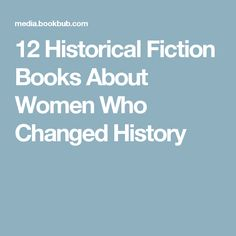 12 Historical Fiction Books About Women Who Changed History
