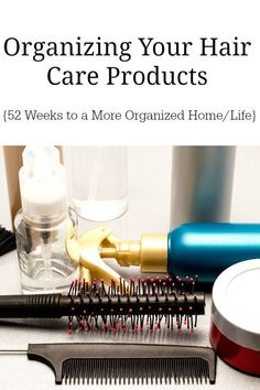 Organizing Your Hair Care Products :: {52 Weeks to a More Organized Home/Life} DIY Organization Idea