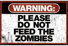 """""""Please do not feed the Zombies"""" Stickers and signs."""