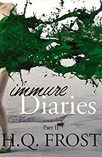 RELEASE BLITZ - Immure Diaries Part II by @HQ_Frost   .' NOW LIVE .'  Immure Diaries Part II  By HQ Frost  Cold collected crazy. Hes a Death Dealer to the scared. A master to the envious. And a ticking time bomb to the sane.  Lost living lusting. Shes fighting for sanity anymore. Finding a new life directed by a dangerous man holding her heart. But her fragile heart breaks every time he walks away.  Hes a devil in disguise but she likes things hot and hes going to be the death of her. If he…