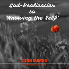 #God #Realization to 'knowing the #self.' #GianKumar #Quote ~~www.giankumar.com