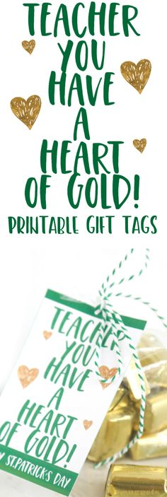 Surprise your child's teacher this St. Patrick's Day with a special Teacher You Have a Heart of Gold gift idea with these free printable gift tags. #stpatricksday #printables #teachergift #giftforteachers #stpatricks #heartofgold #freeprintables