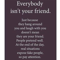 Some people only wanna be bothered with you when it's convenient for them or if they want something. Those people...they're not your friend. Lesson learned.