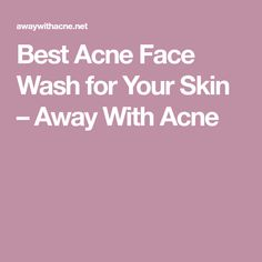 Best Acne Face Wash for Your Skin – Away With Acne