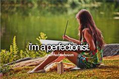 I'm a perfectionist