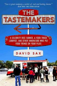 The Tastemakers: A Celebrity Rice Farmer, A Food Truck Lobbyist, and Other Innovators Putting Food Trends on Your...