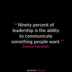 """Ninety percent of leadership is the ability to..."" -Dianne Feinstein #WednesdayWisdom #Leader http://www.sharpheels.com"