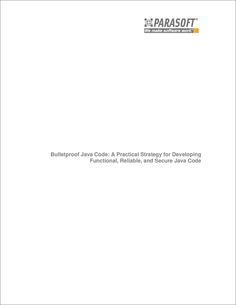 Bulletproof Java Code: A Practical Strategy for Developing Functional, Reliable, and Secure Java Code, Free Parasoft Corporation White Paper Science Books, Computer Science, Web Application, White Paper, Java, Coding, Computer Technology, Programming