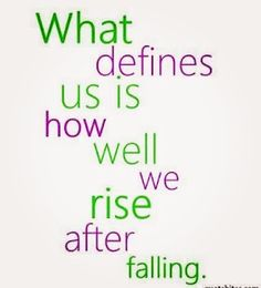 What defines us is how well we rise after falling.  #justathought #goodtoshare