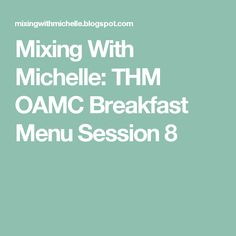 Mixing With Michelle: THM OAMC Breakfast Menu Session 8