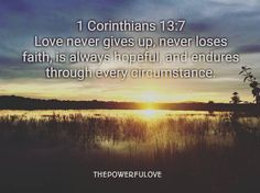 1 Corinthians 13:7 Love never gives up never loses faith is always hopeful and endures through every circumstance. #love #instagood #tbt #beautiful #photooftheday #justgoshot #sunset #quotesoftheday #quotes #alkitab #bible #biblequotes #bibleverse #l4l #instacool #positive #positivevibes  #positivethinking #jesus #motivasi #motivationalquotes #motivation #inspiration #inspiring #inspirasi #inspirationalquotes  #bestoftheday  #pinterest #IFTTT #IFTTT
