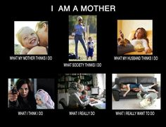 The joys of motherhood~    Uh-huh.