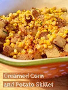 Recipe: Creamed Corn and Potato Skillet http://www.twohensandtheirchicks.com/recipe-creamed-corn-and-potato-skillet.html