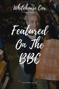 The BBC recently interviewed Whitehouse Cox's own Leighann Perry for a series surrounding the youngsters keeping traditional trades alive. It's a fascinating read, click the image to view it.