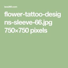 flower-tattoo-designs-sleeve-66.jpg 750×750 pixels