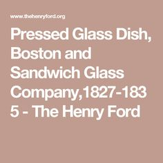 Pressed Glass Dish, Boston and Sandwich Glass Company,1827-1835 - The Henry Ford