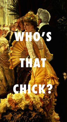 And you wonder,The Ball (1880), James Tissot / Who's That Chick?, Rihanna
