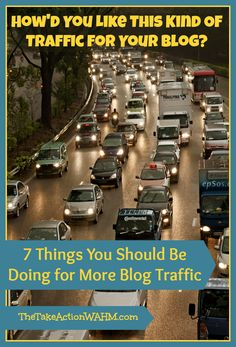 7 Things You Should Be Doing for More Blog Traffic #Blogging #blogtraffic #SEO