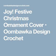 Joy! Festive Christmas Ornament Cover • Oombawka Design Crochet