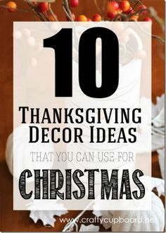10 Thanksgiving Decor Ideas That You Can Use For Christmas! Make the decorating transition easy during the busy holidays! www.craftycupboard.net