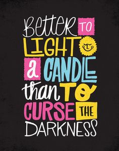 LIGHT A CANDLE by Matthew Taylor Wilson https://society6.com/product/light-a-candle-qjz_print?curator=themotivatedtype