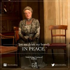 Downton Abbey: Dame Maggie Smith as Violet Crawley, Dowager Countess of Grantham: ''Let me drink my brandy in peace.'' Violet says to her butler Spratt. Downton Abbey Season 6, Downton Abbey Fashion, Maggie Smith, Downton Abbey Timeline, Lady Violet, Hugh Bonneville, Julian Fellowes, Dowager Countess, Tv Shows