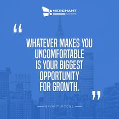 whatever makes you uncomfortable is your biggest opportunity for growth. Bryant McGill
