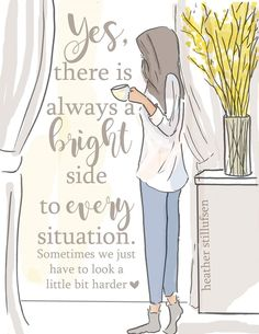 Yes, there is always a bright side to every situation. Sometimes we just have to look a little bit harder. <3