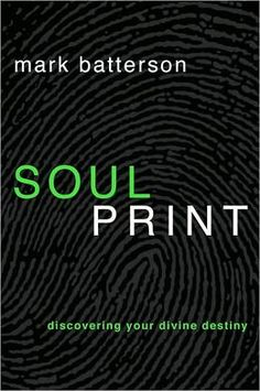 Soulprint: Discovering Your Divine Destiny by Mark Batterson  Being who God has made you to be