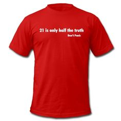 Don't Panic / 21 is only half the TruthT-Shirts.
