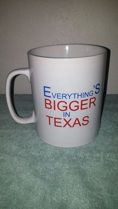 """Everything's Bigger In Texas Giant Coffee Mug"