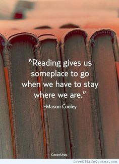 Reading gives us someplace to go when we have to stay where we are - http://www.loveoflifequotes.com/life/reading-gives-us-someplace-to-go-when-we-have-to-stay-where-we-are-2/