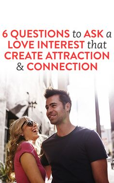 6 Questions To Ask A Love Interest That Create Attraction & Connection