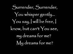 Surrender-Barlow Girl...ok, yes there's a beat and drums, but I love the song! Sorry! If you don't like the music, mute and read the words!