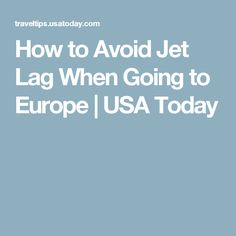 How to Avoid Jet Lag When Going to Europe   USA Today