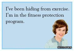 I've been hiding from exercise…