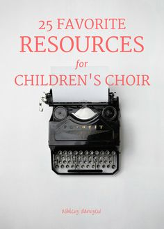 25 favorite resources for children's choirs | @ashleydanyew