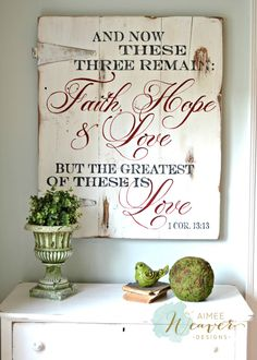 And now these three remain: faith, hope & love, but the greatest of these is love. I Cor. 13:13 Unique hand-painted wood sign by Aimee Weaver Designs