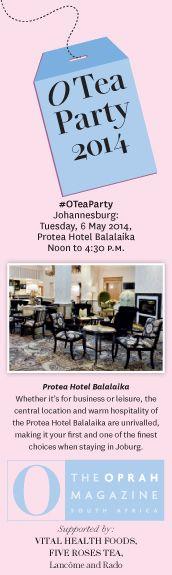 O, The Oprah Magazine  O Tea Parties South Africa Johannesburg 6 May 2014, Protea Hotel Balalaika Visit www.oprahmag.co.za/billing/subscription