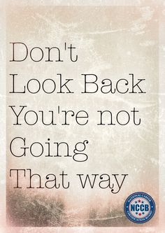 Don't Look back! Look toward the future!