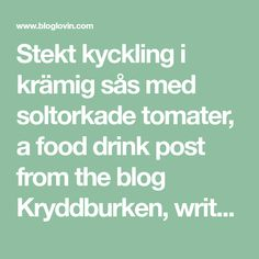 Stekt kyckling i krämig sås med soltorkade tomater, a food drink post from the blog Kryddburken, written by Linda Nilsson on Bloglovin'