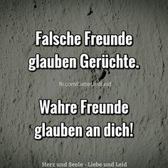 Falsche Freunde glauben...  Besucht uns auch auf ---> https://www.herz-und-seele.eu