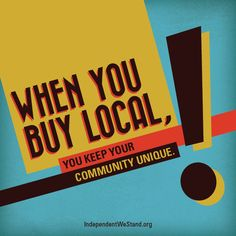 Buy Local. It's what's unique about your community